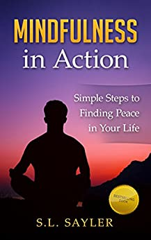 Mindfulness in Action: Simple Steps to Finding Peace in Your Life by [Sayler, Sharon]