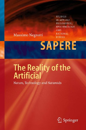 Download The Reality of the Artificial: Nature, Technology and Naturoids: 4 (Studies in Applied Philosophy, Epistemology and Rational Ethics) Pdf