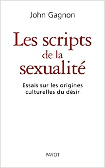 Les scripts de la sexualité : Essais sur les origines culturelles du désir