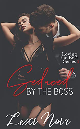 Seduced by the Boss (Loving the Boss Book 1) by [Noir, Lexi]