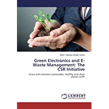 Green Electronics and E-Waste Management: The CSR Initiative: Grow and maintain sustainable, healthy and clean planet earth