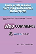 How to create an Online Store using WooCommerce and Wordpress: Simple Guide to the Perfect Setting up an e-commerce website