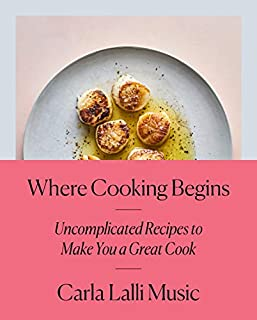 Book Cover: Where Cooking Begins: Uncomplicated Recipes to Make You a Great Cook