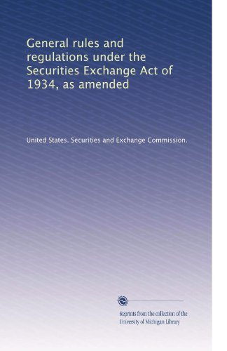 General rules and regulations under the Securities Exchange Act of 1934, as amended