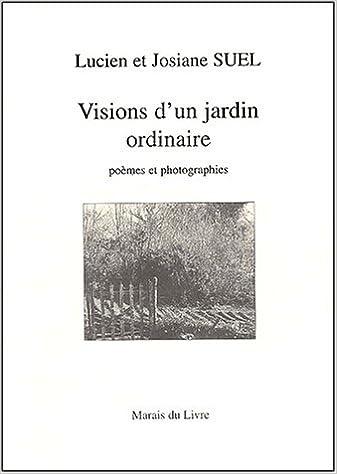 En ligne téléchargement gratuit Visions d'un jardin ordinaire : poèmes et photographies epub pdf