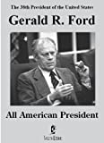 Gerald R. Ford: All American President by Gerald R. Ford