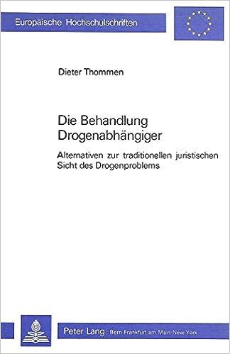 Download gratuito di e libri online Die Behandlung Drogenabhängiger: Alternativen zur traditionellen juristischen Sicht des Drogenproblems (Europäische Hochschulschriften / European ... Universitaires Européennes) (German Edition)