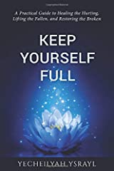 Keep Yourself Full: a practical guide to healing the hurting, lifting the fallen, and restoring the broken Paperback