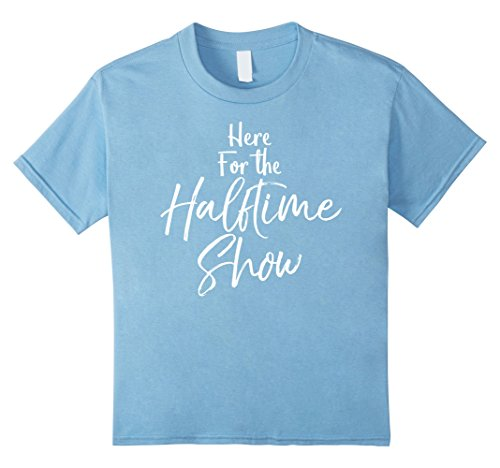 Kids Here For the Halftime Show Shirt Funny High School Tee 12 Baby Blue