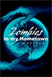 Zombies in My Hometown, Gary Wedlund, 0595220517