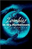 Zombies in My Hometown, Gary Wedlund, 0595220517