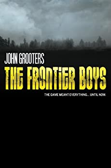 The Frontier Boys: The Novel by [Grooters, John]