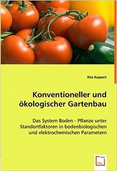 Konventioneller und ökologischer Gartenbau: Das System Boden - Pflanze unter Standortfaktoren in bodenbiologischen und elektrochemischen Parametern