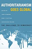 img - for Authoritarianism Goes Global: The Challenge to Democracy (A Journal of Democracy Book) book / textbook / text book