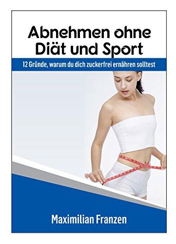 Amazon Com Abnehmen Ohne Diat Und Sport 12 Grunde Warum Du Dich