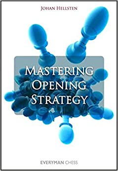 Mastering Opening Strategy by Johan Hellsten (2012-06-19)