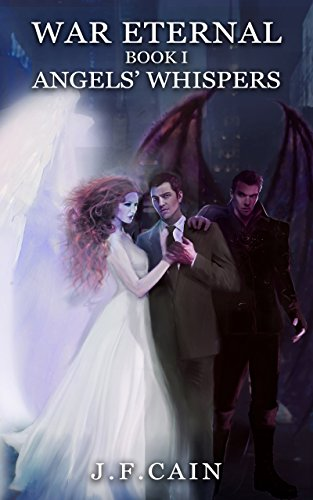 War Eternal: Book I: Angels' Whispers by [Cain, J.F.]