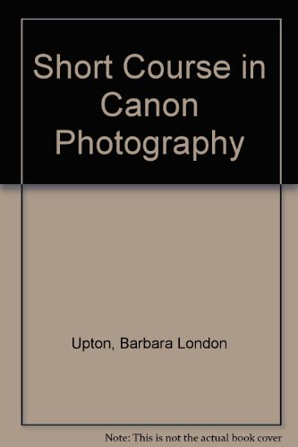 A Short Course in Canon Photography: A Guide to Great Pictures