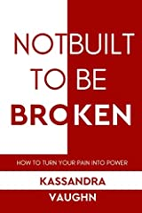 Not Built to be Broken: How to Turn Your Pain into Power Paperback
