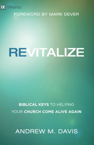 Revitalize: Biblical Keys to Helping Your Church Come Alive Again