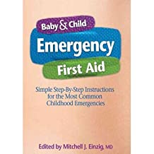 [(Baby & Child Emergency First-Aid: Simple Step-By-Step Instructions for the Most Common Childhood Emergencies)] [Author: Mitchell J Einzig] published on (December, 2010)