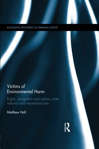 Victims of Environmental Harm: Rights, Recognition and Redress Under National and International Law (Routledge Frontiers
