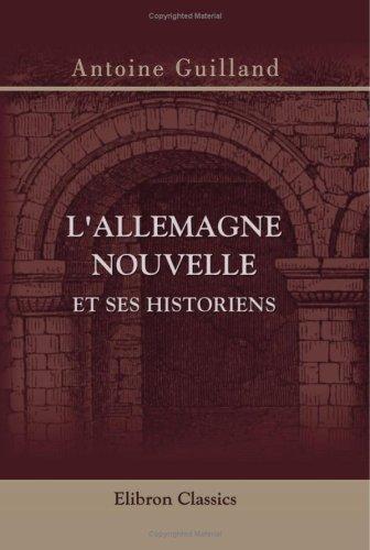 Download L'Allemagne nouvelle et ses historiens (Niebuhr, Ranke, Mommsen, Sybel, Treitschke) (French Edition) pdf