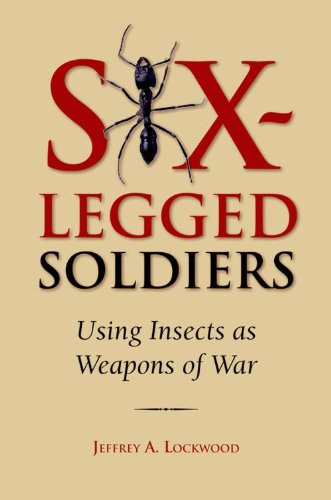 Read Online Six-Legged Soldiers: Using Insects as Weapons of War PDF