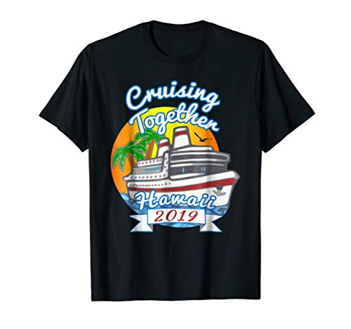 Cruising Together 2019 Hawaii Vacation Cruise T Shirt (Best Hawaii Cruises 2019)