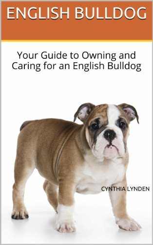 ENGLISH BULLDOG: Your Guide to Owning and Caring for an English Bulldog (English Edition)