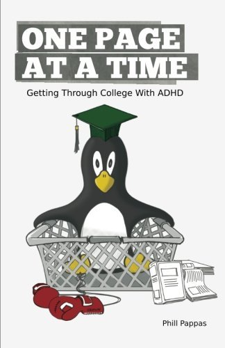 One Page At A Time: Getting Through College With ADHD by Phill Pappas (2011-10-04)