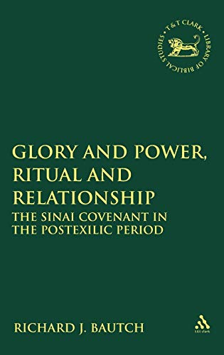 Glory and Power, Ritual and Relationship: The Sinai Covenant in the Postexilic Period (The Library of Hebrew Bible/Old Testament Studies)