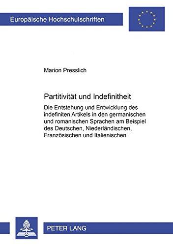 Partitivität und Indefinitheit: Die Entstehung und Entwicklung des indefiniten Artikels in den germanischen und romanischen Sprachen am Beispiel des ... / Publications Universitaires Européennes)