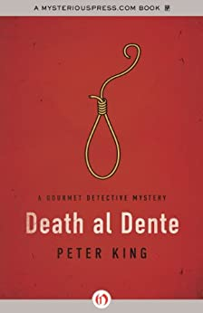 Death al Dente (The Gourmet Detective Mysteries Book 4) by [King, Peter]