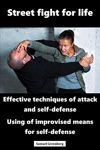 Street fight for life: Effective techniques of attack and self-defense, Use of improvised means for self-defense by [Greenberg, Samuel]