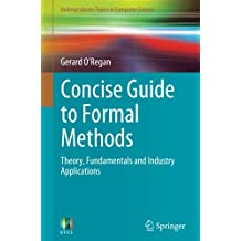Concise Guide to Formal Methods: Theory, Fundamentals and Industry Applications (Undergraduate Topics in Computer Science)