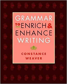 Grammar to Enrich and Enhance Writing by Constance Weaver (2008-01-10)