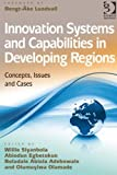 Innovation Systems and Capabilities in Developing Regions : Concepts Issues and Cases, Willie Siyanbola, 1409423085