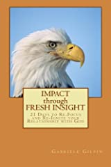 IMPACT through FRESH INSIGHT: 21 Days to Re-Focus and Re-Ignite your Relationship with God Paperback