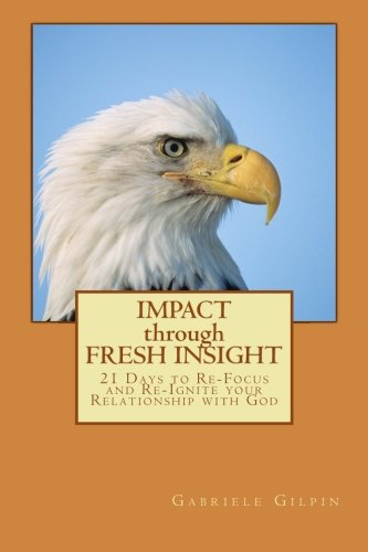 IMPACT through FRESH INSIGHT: 21 Days to Re-Focus and Re-Ignite your Relationship with God pdf epub