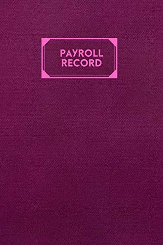 Payroll Record: Daily Monthly Keepsake Financial Tracker Notebook for Payroll Accounting, Record Keeping Book to Monitor for Daily, Weekly and Monthly ... Record. (Employee Payroll Accounting book)
