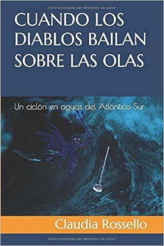 Cuando los diablos bailan sobre las olas: Un ciclón en aguas del Atlántico Sur: Amazon.es: Rossello, Claudia: Libros