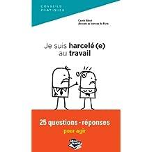 Je suis harcelé(e) au travail 25 questions-réponses pour agir (Droit dans la poche) (French Edition)