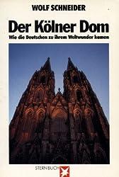 Der Kölner Dom. Wie die Deutschen zu ihrem Weltwunder kamen