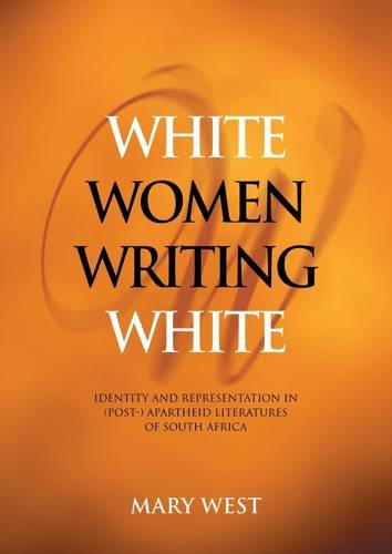 Download White Women Writing White: Identity and Representation in (Post-) Apartheid Literatures of South Africa PDF