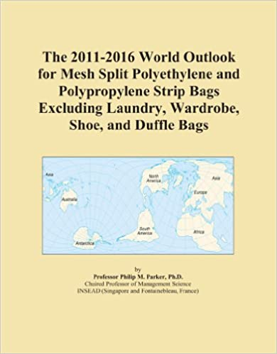 Book The 2011-2016 World Outlook for Mesh Split Polyethylene and Polypropylene Strip Bags Excluding Laundry, Wardrobe, Shoe, and Duffle Bags