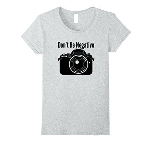 Womens Camera T Shirt: Don't Be Negative Medium Heather Grey
