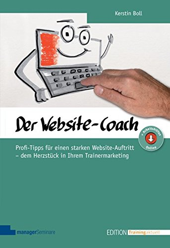 Der Website-Coach. Profi-Tipps für einen starken Website-Auftritt - dem Herzstück in Ihrem Trainermarketing (Edition Training aktuell)