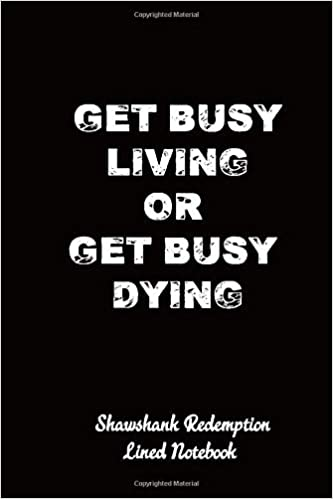 Get Busy Living Or Get Busy Dying Shawshank Redemption Lined Notebook Publishing Extraordinary 9781799206774 Amazon Com Books