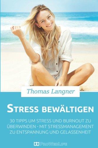 stress-bewltigen-30-tipps-um-stress-und-burnout-zu-berwinden-mit-stressmanagement-zu-entspannung-und-gelassenheit-stress-abbauen-burnout-stressbewltigung-stressmanagement